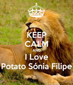 Poster: KEEP CALM AND I Love Potato Sónia Filipe