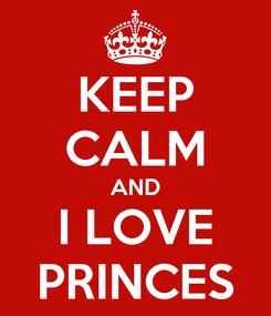 Poster: KEEP CALM AND I LOVE PRINCES