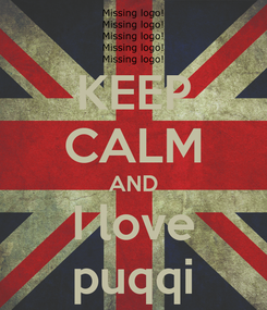 Poster: KEEP CALM AND I love puqqi