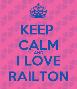 Poster: KEEP  CALM AND I LOVE RAILTON