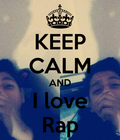 Poster: KEEP CALM AND I love Rap