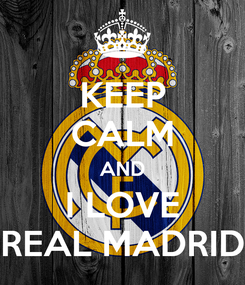 Poster: KEEP CALM AND I LOVE REAL MADRID
