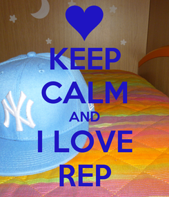 Poster: KEEP CALM AND I LOVE REP