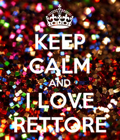 Poster: KEEP CALM AND I LOVE RETTORE