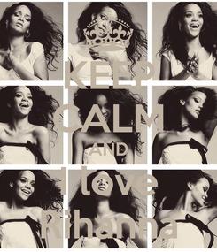 Poster: KEEP CALM AND I love Rihanna