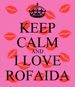 Poster: KEEP CALM AND I LOVE ROFAIDA