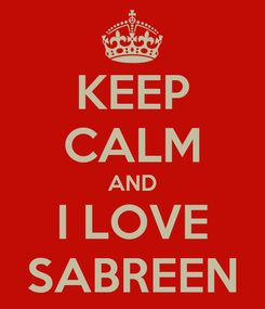 Poster: KEEP CALM AND I LOVE SABREEN