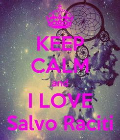Poster: KEEP CALM and I LOVE Salvo Raciti