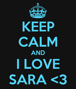 Poster: KEEP CALM AND I LOVE SARA <3