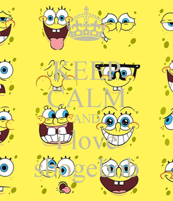 Poster: KEEP CALM AND i love sbogebob