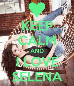 Poster: KEEP CALM AND I LOVE SELENA