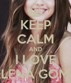 Poster: KEEP CALM AND I LOVE SELENA GOMEZ