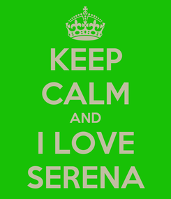 Poster: KEEP CALM AND I LOVE SERENA