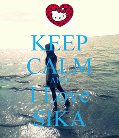 Poster: KEEP CALM AND I Love SIKA