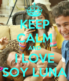 Poster: KEEP CALM AND I LOVE SOY LUNA