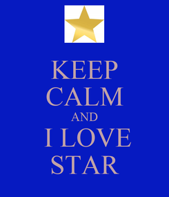 Poster: KEEP CALM AND  I LOVE STAR