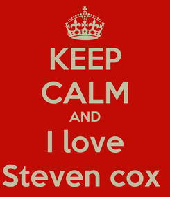 Poster: KEEP CALM AND I love Steven cox