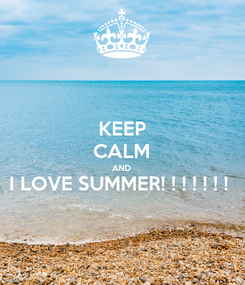 Poster: KEEP CALM AND I LOVE SUMMER! ! ! ! ! ! !
