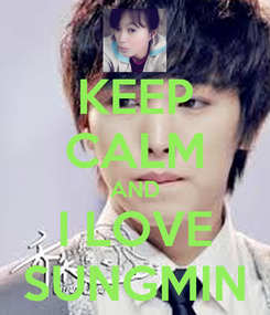 Poster: KEEP CALM AND I LOVE SUNGMIN