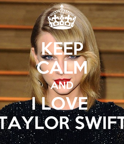 Poster: KEEP CALM AND I LOVE  TAYLOR SWIFT