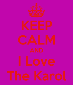 Poster: KEEP CALM AND I Love The Karol
