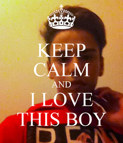 Poster: KEEP CALM AND I LOVE THIS BOY