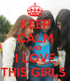 Poster: KEEP CALM AND I LOVE THIS GIRLS