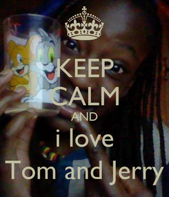 Poster: KEEP CALM AND i love Tom and Jerry