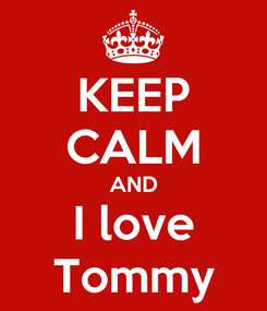 Poster: KEEP CALM AND I love Tommy