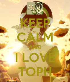 Poster: KEEP CALM AND I LOVE TOPH