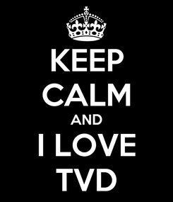 Poster: KEEP CALM AND I LOVE TVD