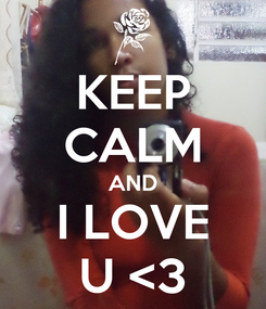 Poster: KEEP CALM AND I LOVE U <3