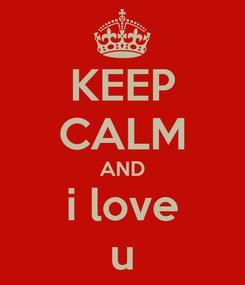 Poster: KEEP CALM AND i love u