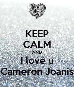 Poster: KEEP CALM AND I love u Cameron Joanis