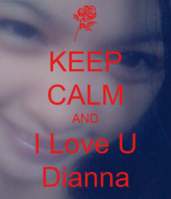 Poster: KEEP CALM AND I Love U Dianna