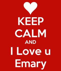 Poster: KEEP CALM AND I Love u Emary