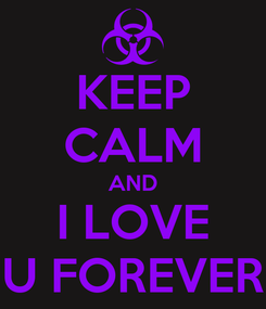Poster: KEEP CALM AND I LOVE U FOREVER