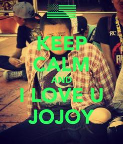 Poster: KEEP CALM AND I LOVE U JOJOY