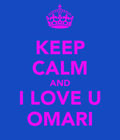 Poster: KEEP CALM AND I LOVE U OMARI