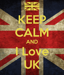 Poster: KEEP CALM AND I Love UK