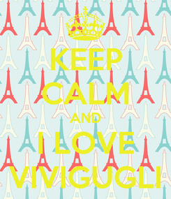 Poster: KEEP CALM AND I LOVE VIVIGUGLI