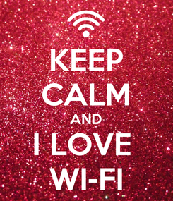 Poster: KEEP CALM AND I LOVE  WI-FI