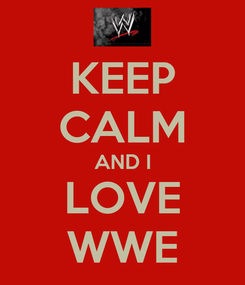 Poster: KEEP CALM AND I LOVE WWE