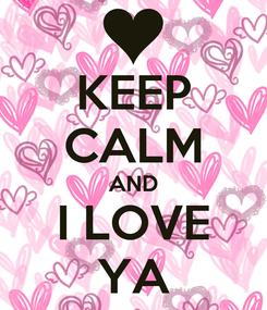 Poster: KEEP CALM AND I LOVE YA