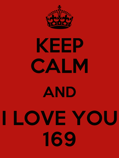 Poster: KEEP CALM AND I LOVE YOU 169