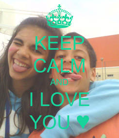 Poster: KEEP CALM AND I LOVE YOU ♥