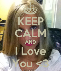 Poster: KEEP CALM AND I Love You <3