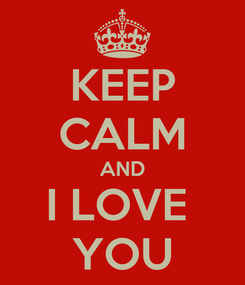 Poster: KEEP CALM AND I LOVE  YOU