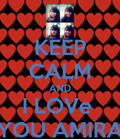 Poster: KEEP CALM AND I LOVe  YOU AMIRA