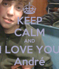 Poster: KEEP CALM AND I LOVE YOU André